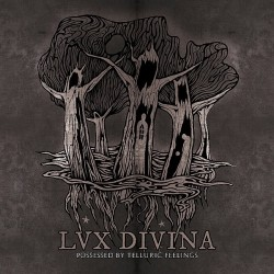 LUX DIVINA - Possessed By Telluric Feelings