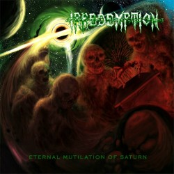 IRREDEMPTION - Eternal Mutilation of Saturn - LP.