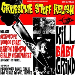GRUESOME STUFF RELISH - Kill Baby Grind - CD