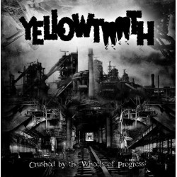 YELLOWTOOTH - Crushed by the Wheels of Progress - CD