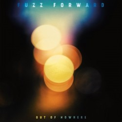 FUZZ FORWARD - Out of Nowhere - Vinyl LP